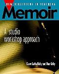 New Directions in Teaching Memoir A Studio Workshop Approach