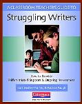 A Classroom Teacher's Guide to Struggling Writers: How to Provide Differentiated Support and...