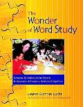 Wonder of Word Study Lessons And Activities to Create Independent Readers, Writers, And Spel...