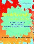 Breakthrough to Meaning Helping Your Kids Become Better Readers, Writers, and Thinkers