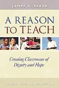 Reason to Teach Creating Classrooms of Dignity And Hope