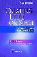 Creating Life on Stage A Director's Approach to Working With Actors