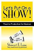 Let's Put on a Show! Theatre Production for Novices