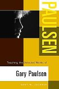 Teaching the Selected Works of Gary Paulsen (Young Adult Novels in the Classroom)
