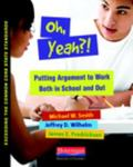 Oh, Yeah?! : Putting Argument to Work Both in School and Out