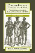 Planting Rice and Harvesting Slaves Transformations Along the Guinea-Bissau Coast, 1400-1900
