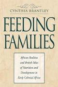 Feeding Families African Realities and British Ideas of Nutrition and Development in Early C...