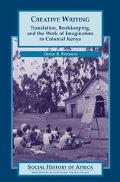 Creative Writing Translation, Bookkeeping, and the Work of Imagination in Colonial Kenya