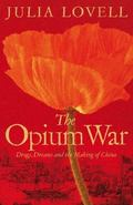 The Opium War: Drugs, Dreams, and the Making of China