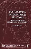 Post-Colonial International Relations Conquest and Desire Between Asia and the West