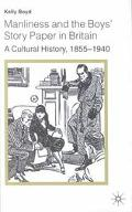 Manliness and the Boys' Story Paper in Britain A Cultural History, 1855-1940