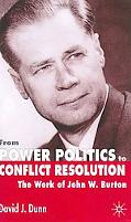 From Power Politics to Conflict Resolution The Work of John W. Burton
