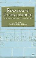 Renaissance Configurations Voices, Bodies, Spaces, 1580 to 1690