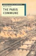 Paris Commune French Politics, Culture, And Society At The Crossroads Of The Revolutionary T...