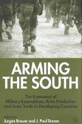 Arming the South The Economics of Military Expenditure, Arms Production, and Arms Trade in D...