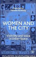 Women and the City Visibility and Voice in Urban Space