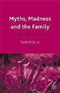 Myths, Madness and the Family : The Impact of Mental Illness on Families