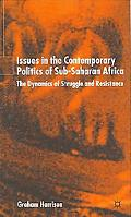 Issues in the Contemporary Politics of Sub-Saharan Africa The Dynamics of Struggle and Resis...