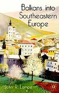 Balkans into Southeastern Europe A Century of War And Transition