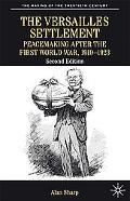 The Versailles Settlement: Peacemaking after the First World War, 1919-1923