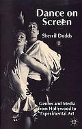 Dance on Screen Genres and Media from Hollywood to Experimental Art