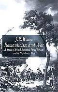 Romanticism and War A Study of British Romantic Period Writers and the Napoleonic Wars