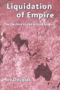 Liquidation of Empire The Decline of the British Empire
