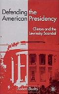 Defending the American Presidency Clinton and the Lewinsky Scandal