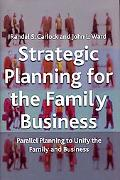 Strategic Planning for the Family Business Parallel Planning to Unify the Family and Business