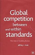 Global Competition Between and Within Standards The Case of Mobile Phones
