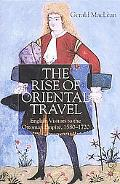 Rise of Oriental Travel English Visitors to the Ottoman Empire, 1580-1720