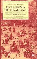 Recreation in the Renaissance Attitudes Towards Leisure and Pastimes in European Culture, C....