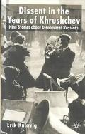 Dissent in the Years of Khrushchev Ten Stories About Disobedient Russians