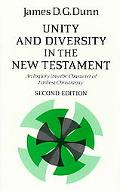 Unity and Diversity in the New Testament An Inquiry into the Character of Earliest Christianity
