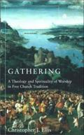 Gathering A Spirituality And Theology in Free Church Worship