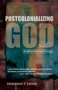 Postcolonializing God : New Perspectives in Pastoral and Practical Theology