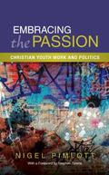 Embracing the Passion : Christian Youthwork and Politics