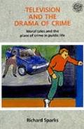Television and the Drama of Crime Moral Tales and the Place of Crime in Public Life