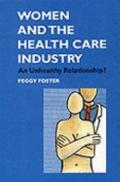 Women and the Health Care Industry: An Unhealthy Relationship? - Peggy Foster - Paperback