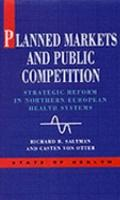 Planned Markets and Public Competition Strategic Reform in Northern European Health Systems