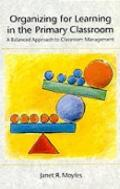 Organizing for Learning in the Primary Classroom A Balanced Approach to Classroom Management