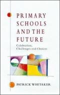 Primary Schools and the Future Celebration, Challenges and Choices