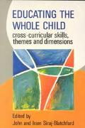 Educating the Whole Child: Cross-Curricular Skills, Themes and Dimensions