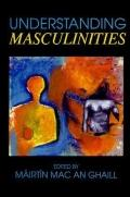 Understanding Masculinities Social Relations and Cultural Arenas