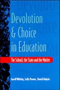 Devolution and Choice in Education The School, the State, and the Market