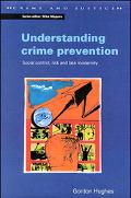 Understanding Crime Prevention Social Control, Risk and Late Modernity
