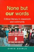 None but Our Words Critical Literacy in Classroom and Community