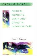 Critical Moments Death and Dying in Intensive Care