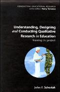 Understanding, Designing and Conducting Qualitative Research in Education Framing the Project