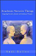 Attachment Narrative Therapy Integrating Narrative, Systemic And Attachment Therapies